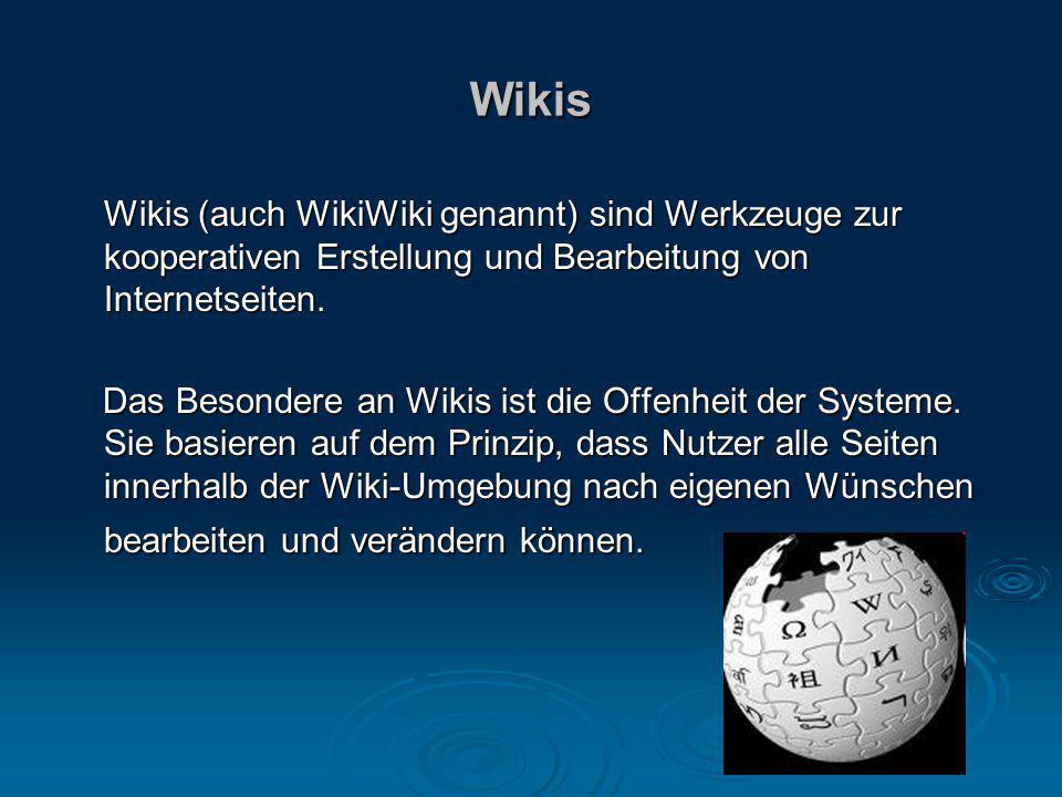 Wikis Wikis (auch WikiWiki genannt) sind Werkzeuge zur kooperativen Erstellung und Bearbeitung von Internetseiten.