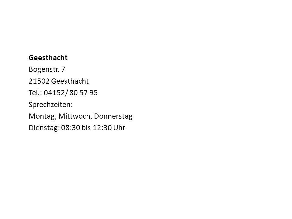 Geesthacht Bogenstr. 7. 21502 Geesthacht. Tel.: 04152/ 80 57 95. Sprechzeiten: Montag, Mittwoch, Donnerstag.