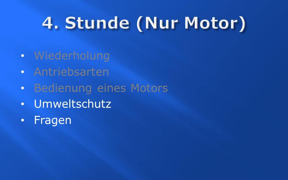 4. Stunde (Nur Motor) Wiederholung Antriebsarten
