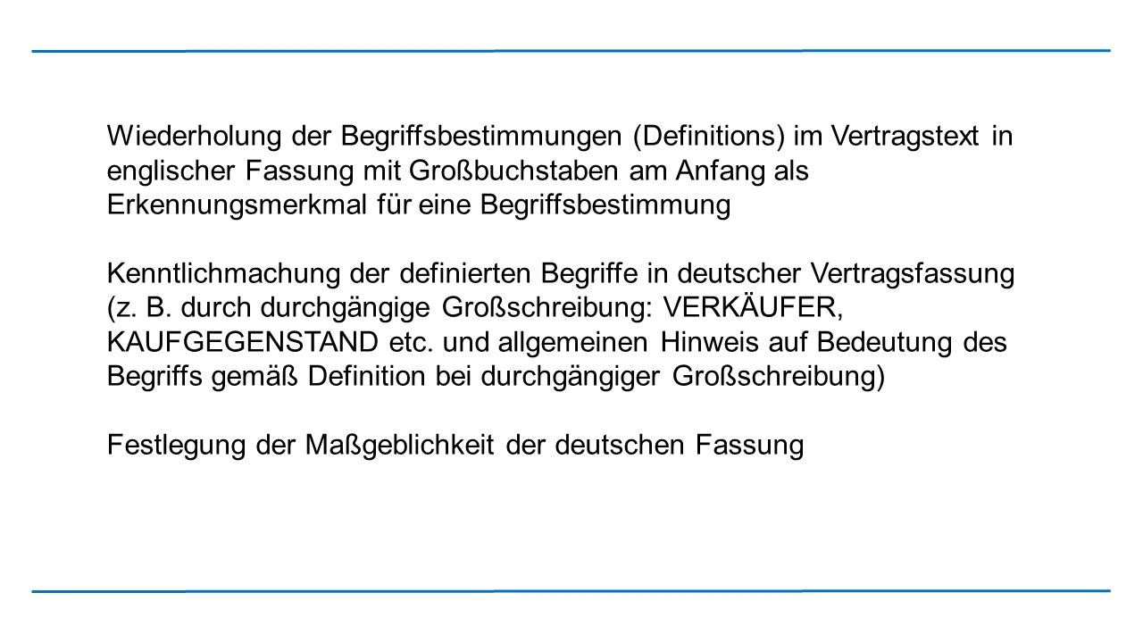 Wiederholung der Begriffsbestimmungen (Definitions) im Vertragstext in englischer Fassung mit Großbuchstaben am Anfang als Erkennungsmerkmal für eine Begriffsbestimmung