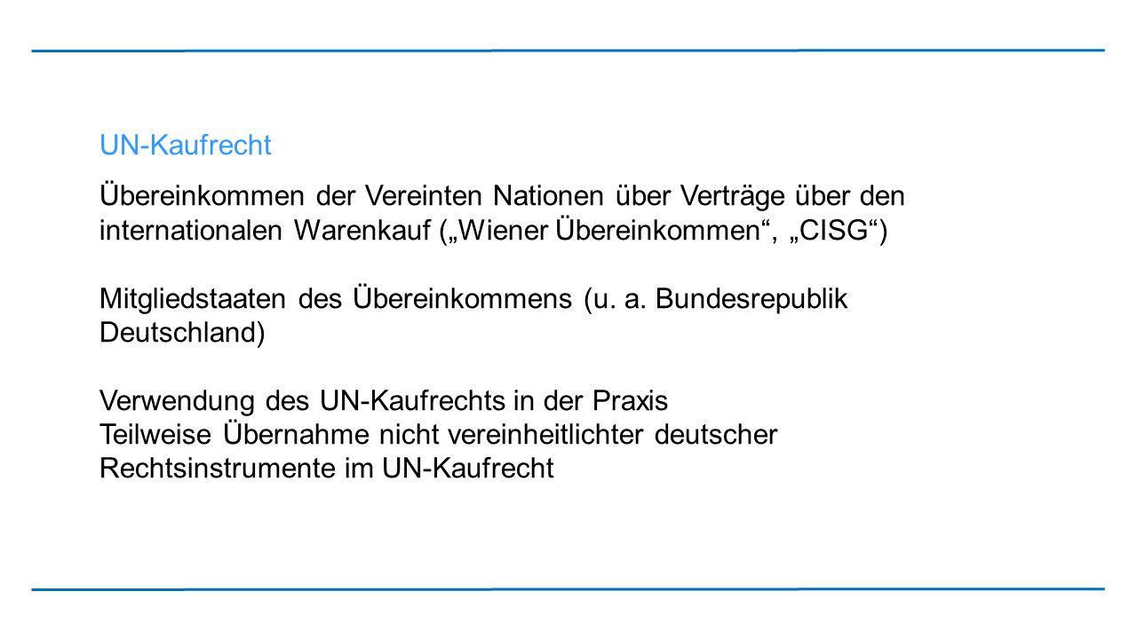 """UN-Kaufrecht Übereinkommen der Vereinten Nationen über Verträge über den internationalen Warenkauf (""""Wiener Übereinkommen , """"CISG )"""