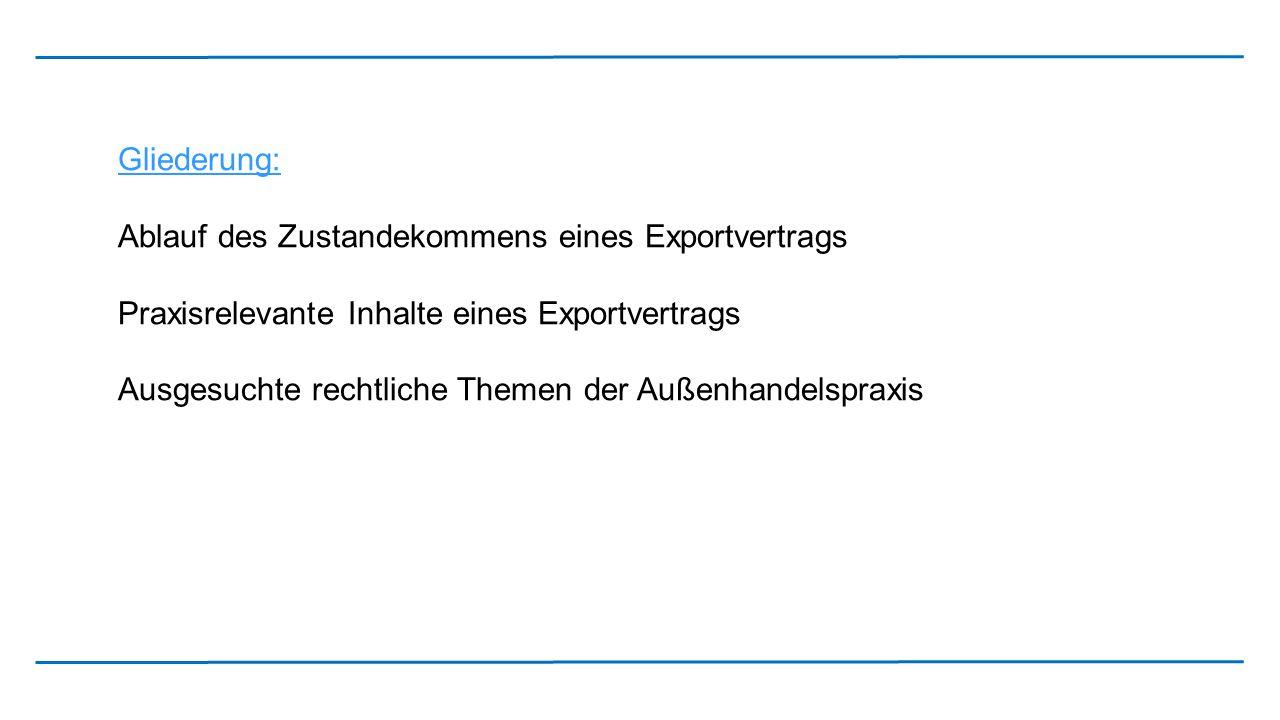 Gliederung: Ablauf des Zustandekommens eines Exportvertrags. Praxisrelevante Inhalte eines Exportvertrags.