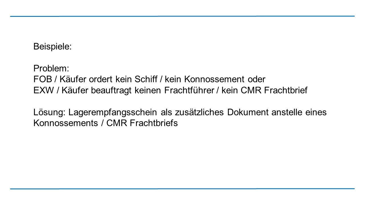 Beispiele: Problem: FOB / Käufer ordert kein Schiff / kein Konnossement oder. EXW / Käufer beauftragt keinen Frachtführer / kein CMR Frachtbrief.