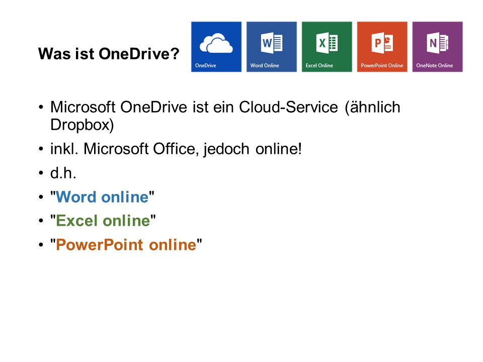 Was ist OneDrive Microsoft OneDrive ist ein Cloud-Service (ähnlich Dropbox) inkl. Microsoft Office, jedoch online!