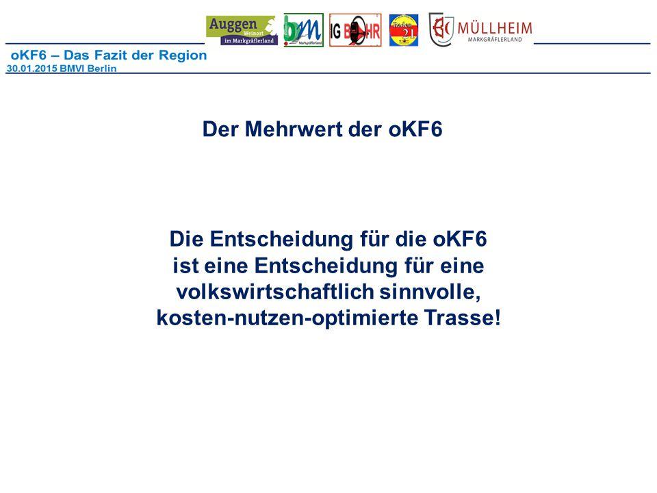 Der Mehrwert der oKF6 Die Entscheidung für die oKF6 ist eine Entscheidung für eine volkswirtschaftlich sinnvolle, kosten-nutzen-optimierte Trasse!