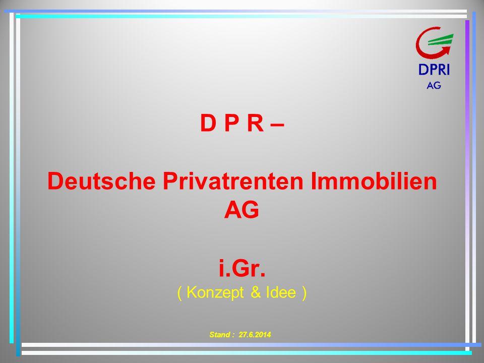 D P R – Deutsche Privatrenten Immobilien AG i.Gr. ( Konzept & Idee )