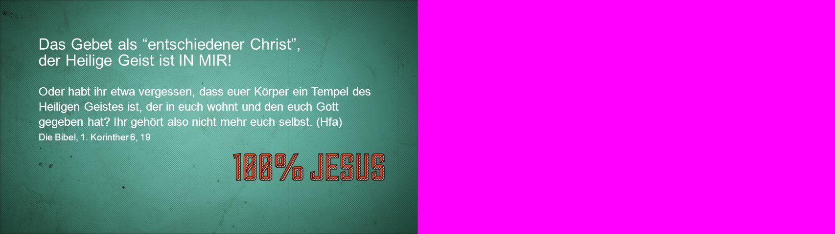Das Gebet als entschiedener Christ , der Heilige Geist ist IN MIR!