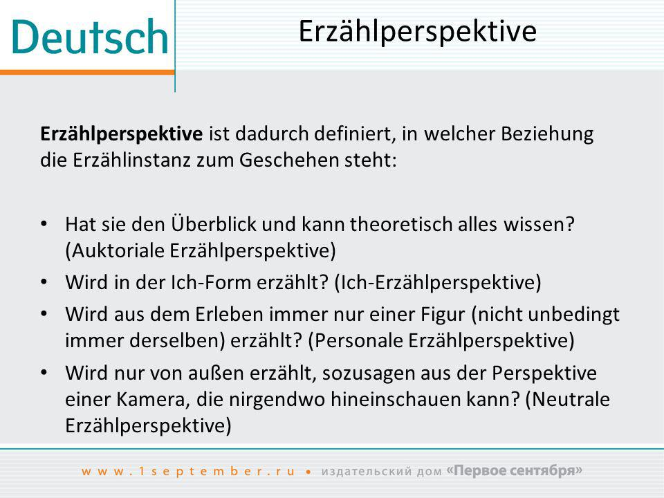 Erzählperspektive Erzählperspektive ist dadurch definiert, in welcher Beziehung die Erzählinstanz zum Geschehen steht: