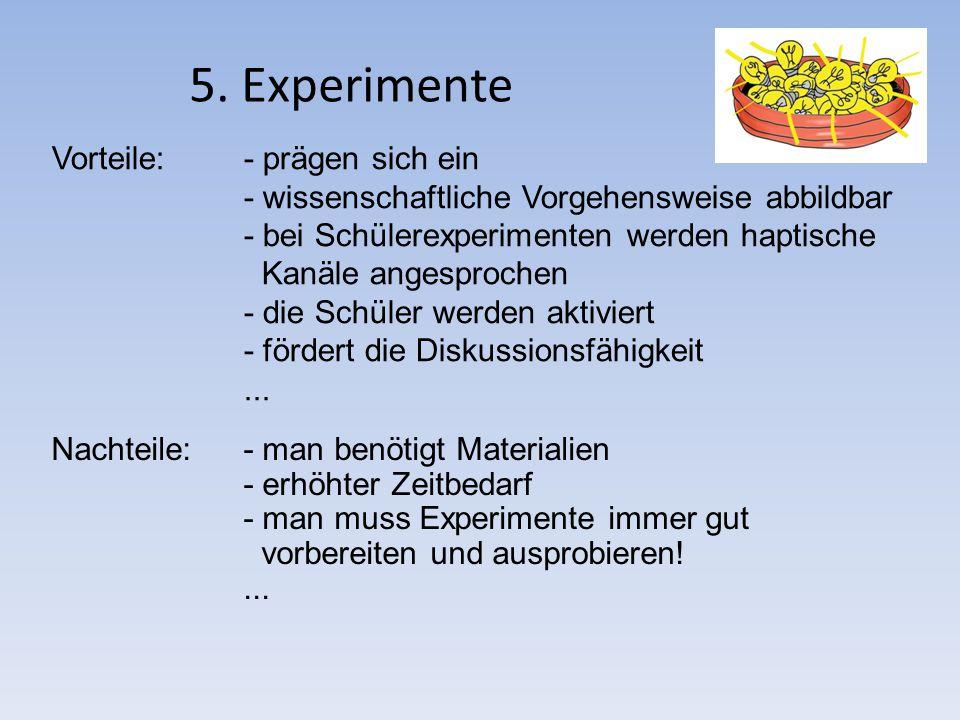 5. Experimente Vorteile: - prägen sich ein