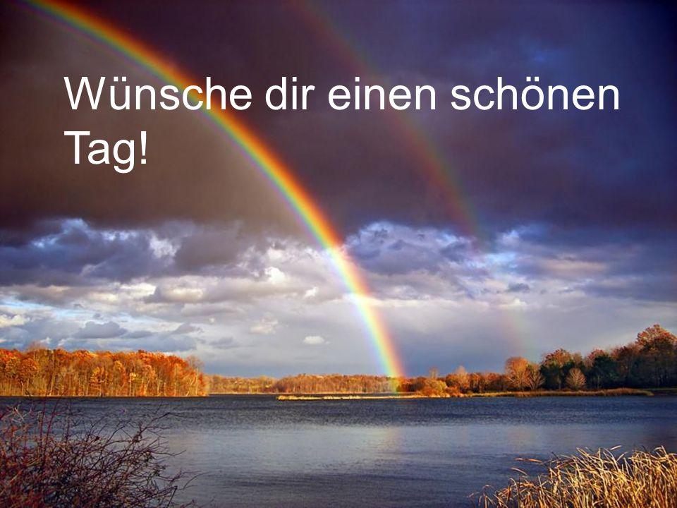 Wünsche dir einen schönen Tag!