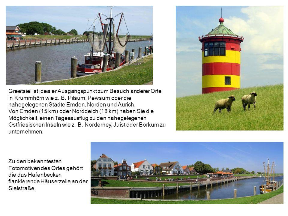 Greetsiel ist idealer Ausgangspunkt zum Besuch anderer Orte in Krummhörn wie z. B. Pilsum, Pewsum oder die nahegelegenen Städte Emden, Norden und Aurich.