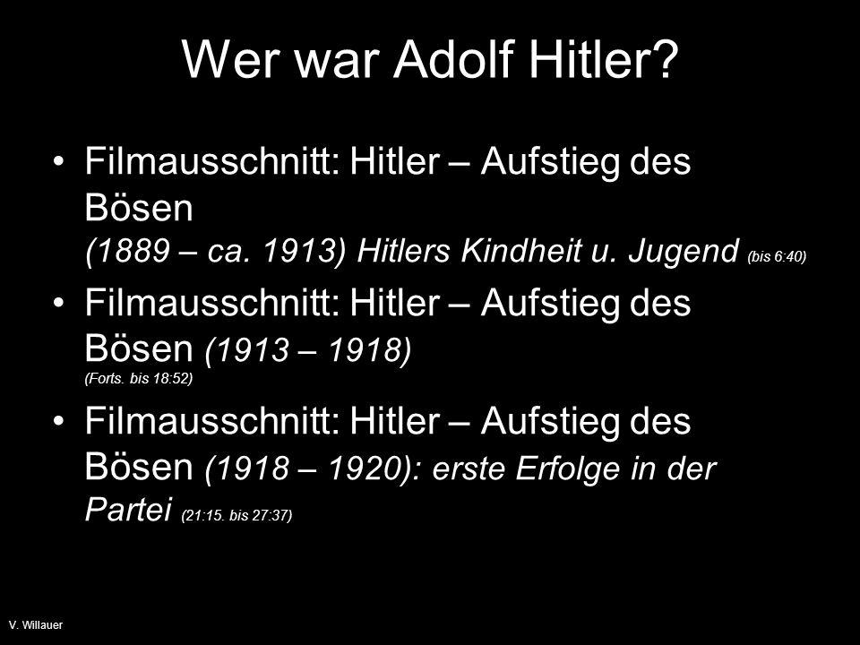 Wer war Adolf Hitler Filmausschnitt: Hitler – Aufstieg des Bösen (1889 – ca. 1913) Hitlers Kindheit u. Jugend (bis 6:40)