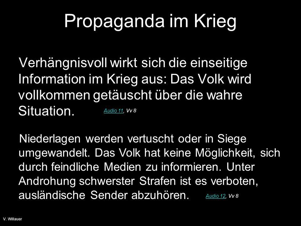 Propaganda im Krieg Verhängnisvoll wirkt sich die einseitige Information im Krieg aus: Das Volk wird vollkommen getäuscht über die wahre Situation.