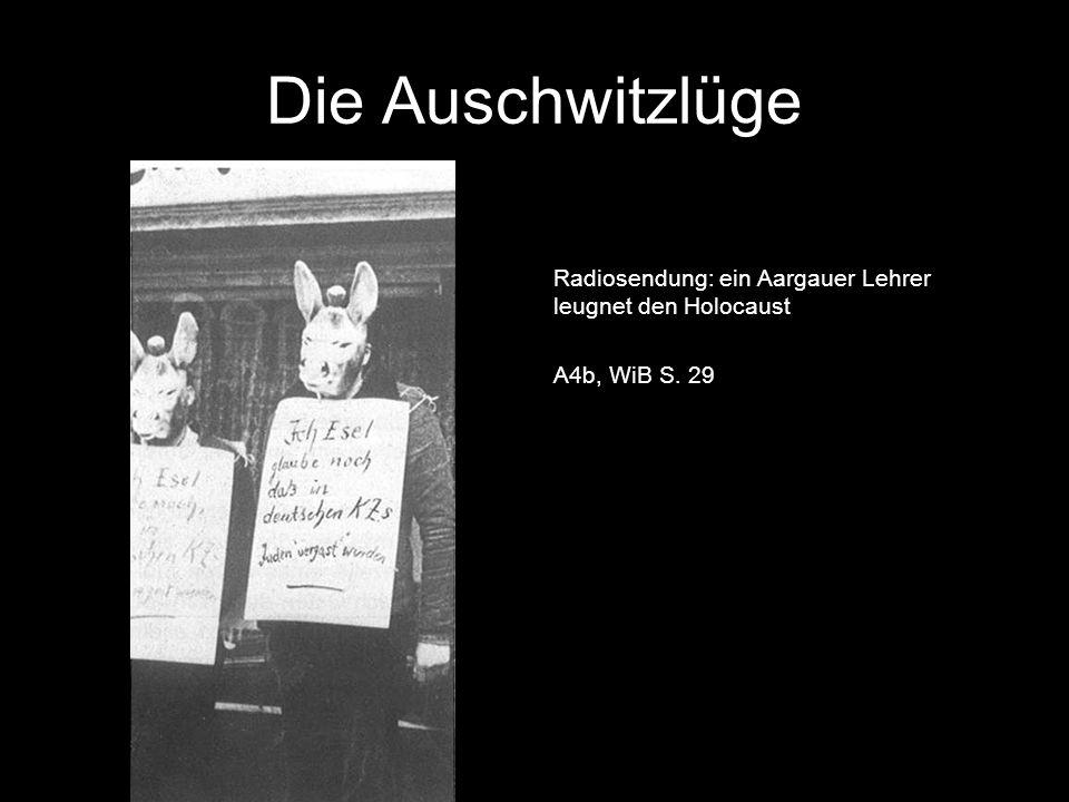 Die Auschwitzlüge Radiosendung: ein Aargauer Lehrer leugnet den Holocaust A4b, WiB S. 29