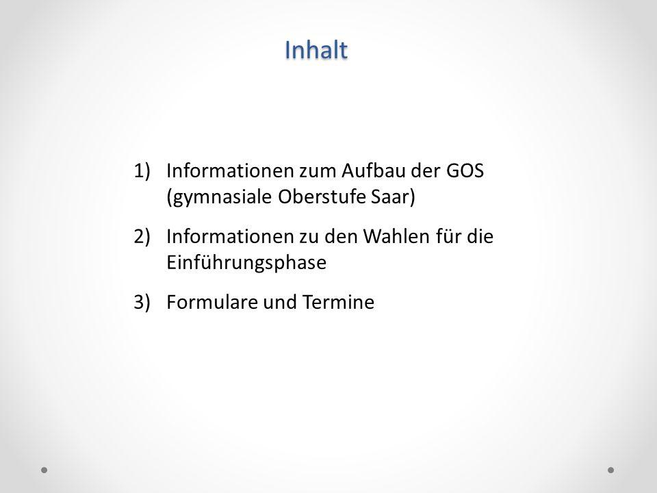 Inhalt Informationen zum Aufbau der GOS (gymnasiale Oberstufe Saar)