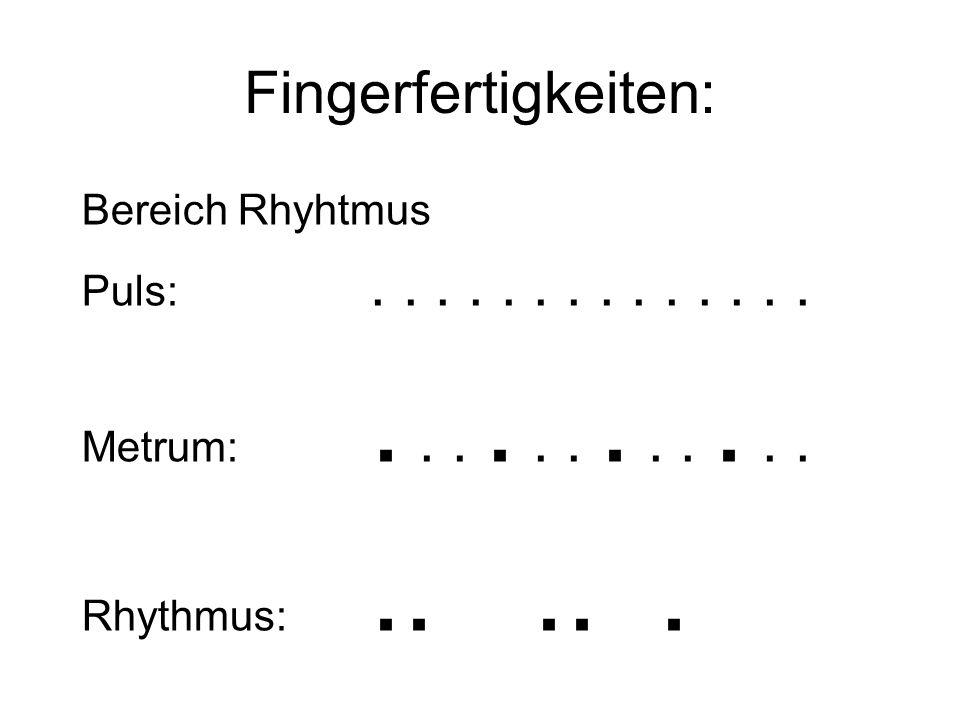 Fingerfertigkeiten: Bereich Rhyhtmus Puls: . . . . . . . . . . . . . .