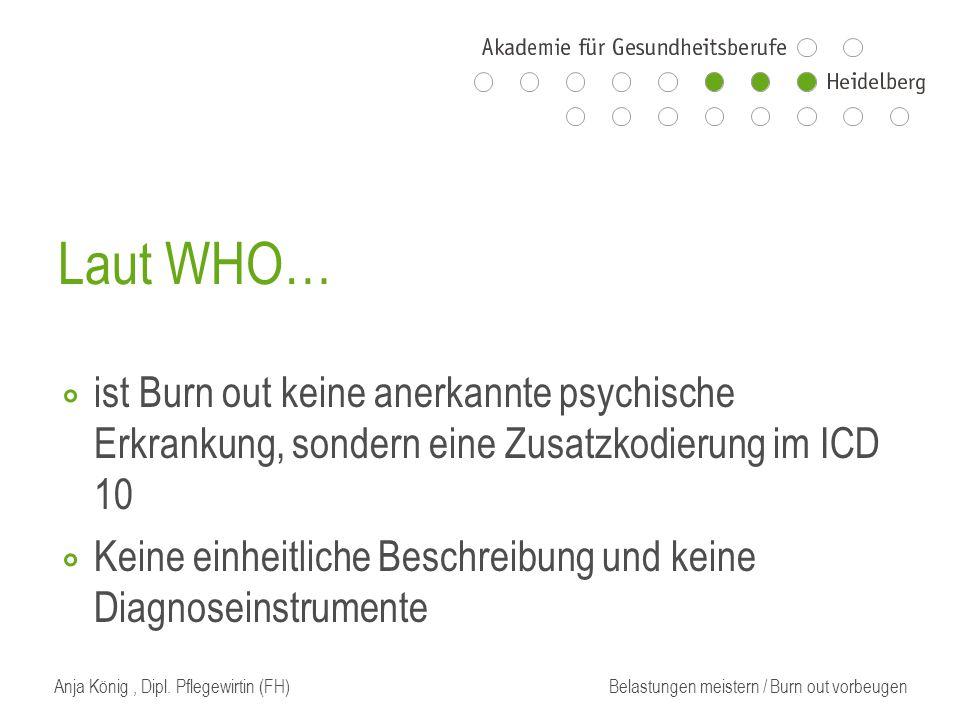 Laut WHO… ist Burn out keine anerkannte psychische Erkrankung, sondern eine Zusatzkodierung im ICD 10.