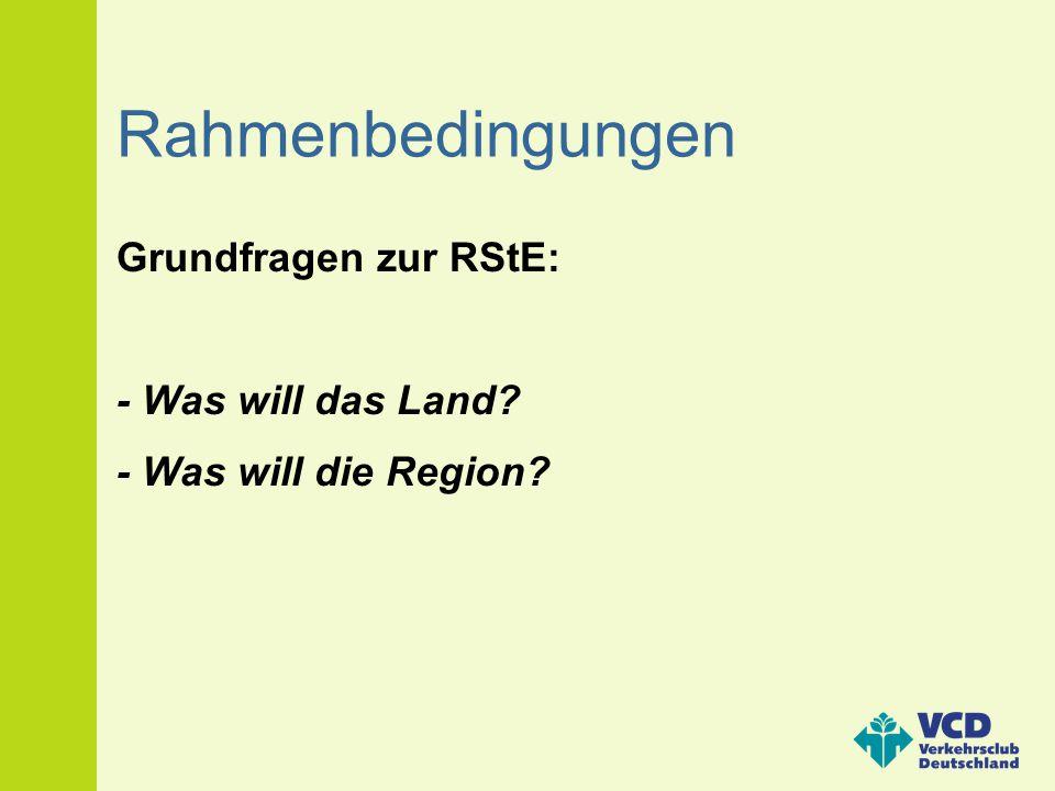 Rahmenbedingungen Grundfragen zur RStE: - Was will das Land