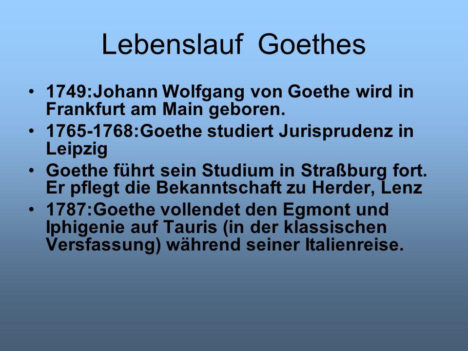 Lebenslauf Goethes 1749:Johann Wolfgang von Goethe wird in Frankfurt am Main geboren. 1765-1768:Goethe studiert Jurisprudenz in Leipzig.