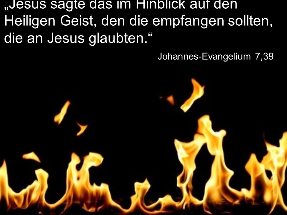 """""""Jesus sagte das im Hinblick auf den Heiligen Geist, den die empfangen sollten, die an Jesus glaubten."""