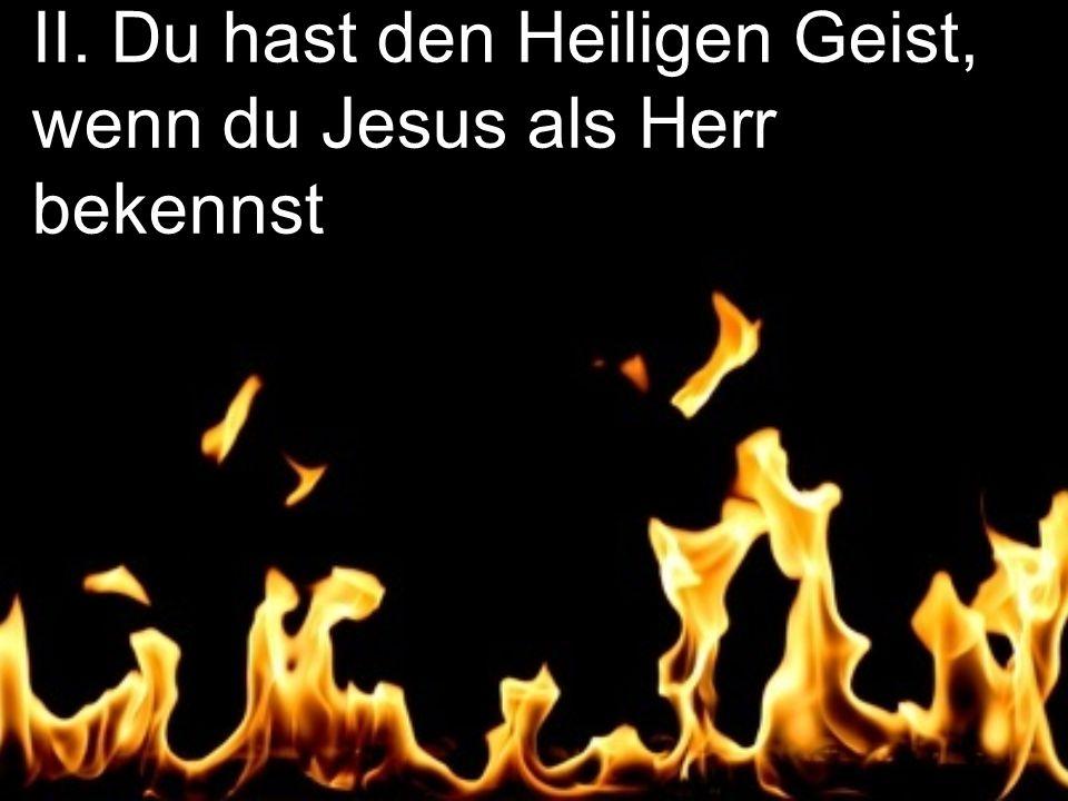 II. Du hast den Heiligen Geist, wenn du Jesus als Herr bekennst