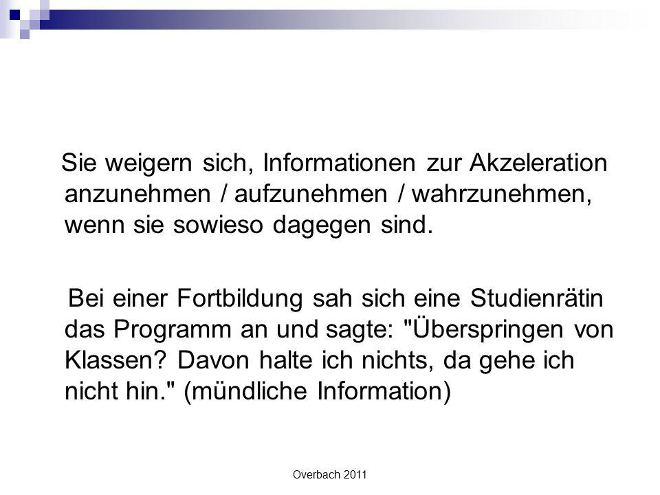 Sie weigern sich, Informationen zur Akzeleration anzunehmen / aufzunehmen / wahrzunehmen, wenn sie sowieso dagegen sind.
