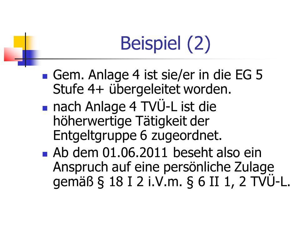 Beispiel (2) Gem. Anlage 4 ist sie/er in die EG 5 Stufe 4+ übergeleitet worden.