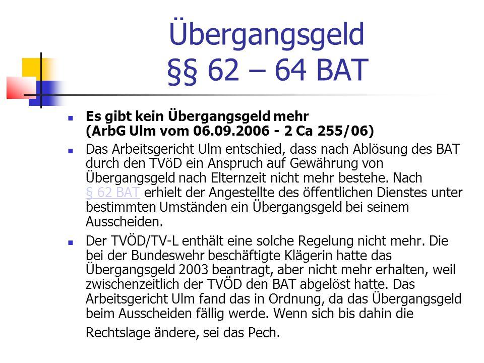 Übergangsgeld §§ 62 – 64 BAT Es gibt kein Übergangsgeld mehr (ArbG Ulm vom 06.09.2006 - 2 Ca 255/06)