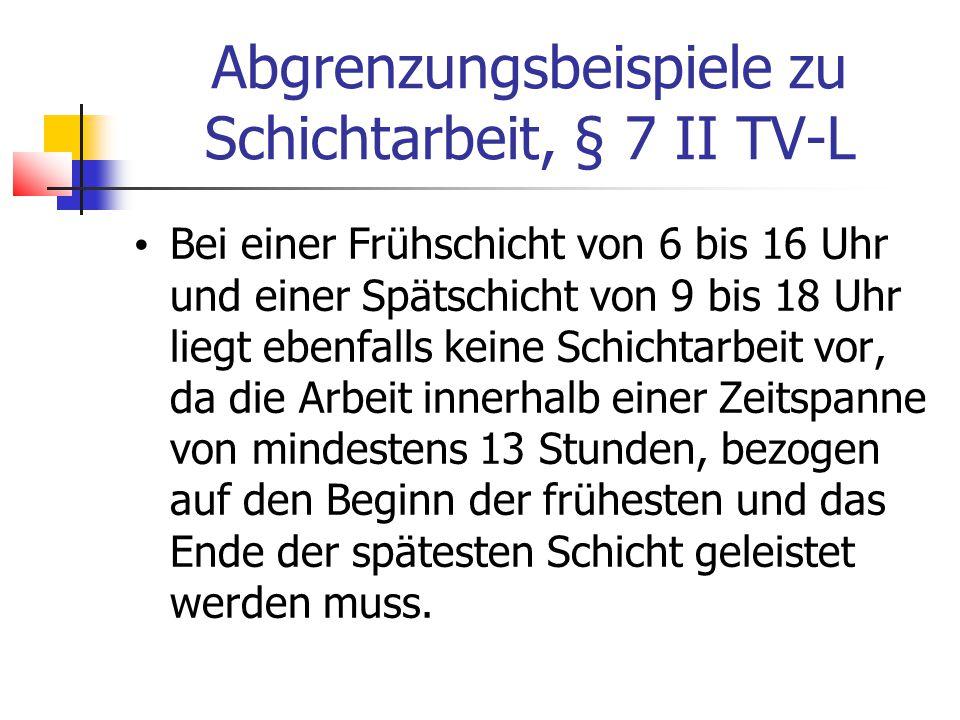 Abgrenzungsbeispiele zu Schichtarbeit, § 7 II TV-L