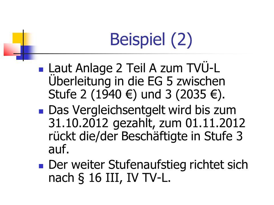 Beispiel (2) Laut Anlage 2 Teil A zum TVÜ-L Überleitung in die EG 5 zwischen Stufe 2 (1940 €) und 3 (2035 €).