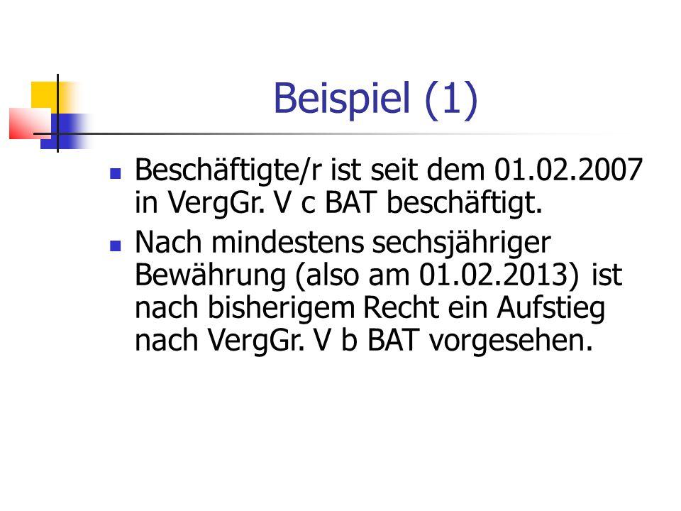 Beispiel (1) Beschäftigte/r ist seit dem 01.02.2007 in VergGr. V c BAT beschäftigt.