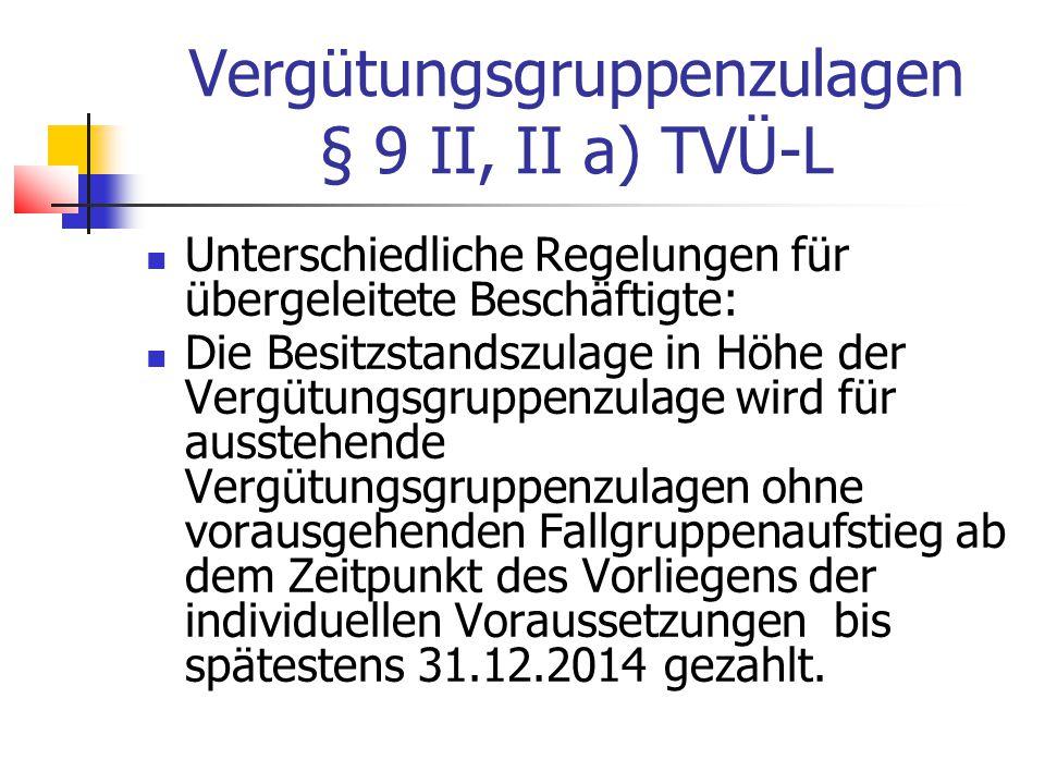 Vergütungsgruppenzulagen § 9 II, II a) TVÜ-L