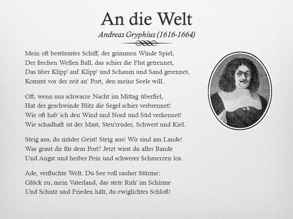 An die Welt Andreas Gryphius (1616-1664)