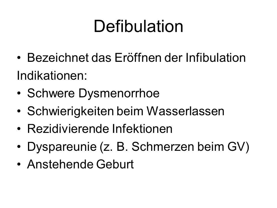 Defibulation Bezeichnet das Eröffnen der Infibulation Indikationen: