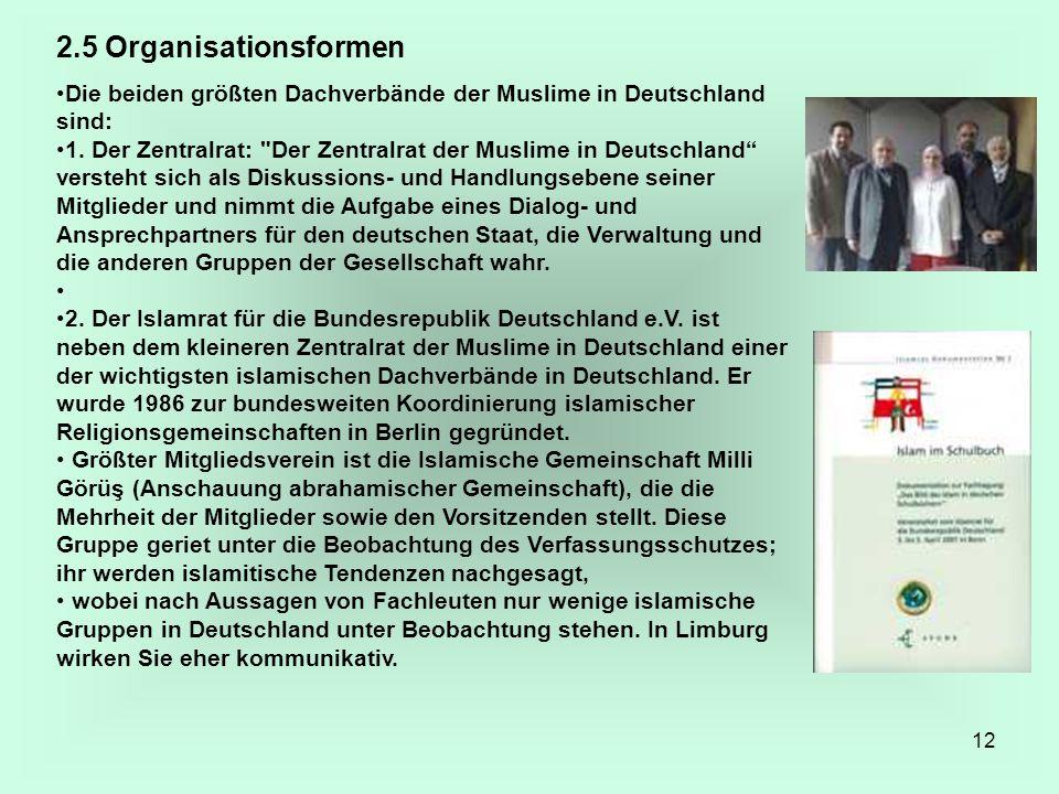 2.5 Organisationsformen Die beiden größten Dachverbände der Muslime in Deutschland sind: