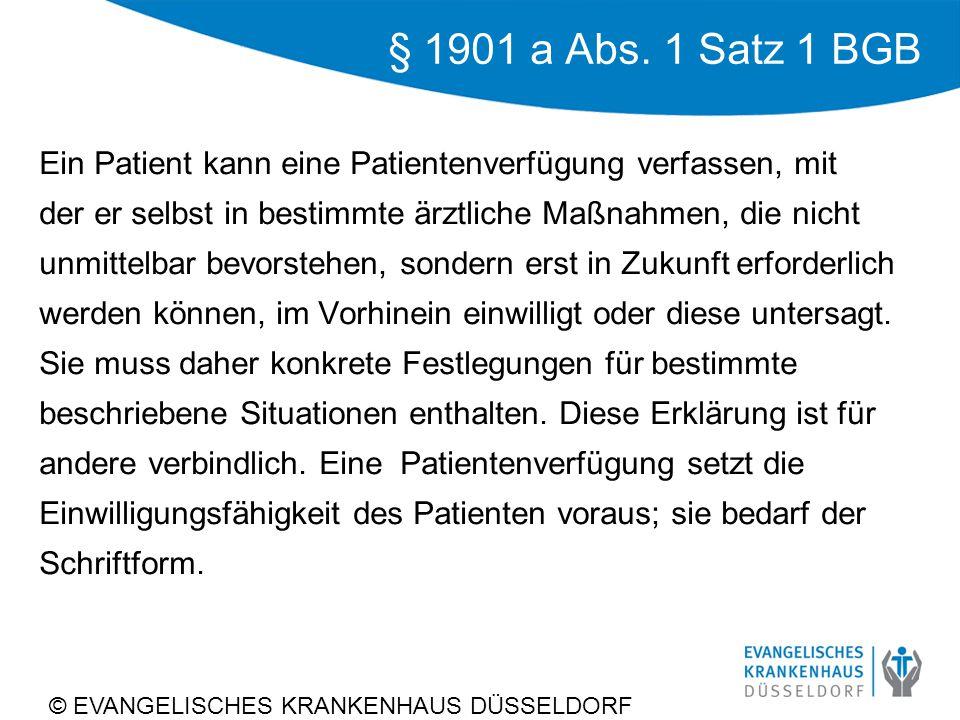 § 1901 a Abs. 1 Satz 1 BGB Ein Patient kann eine Patientenverfügung verfassen, mit. der er selbst in bestimmte ärztliche Maßnahmen, die nicht.