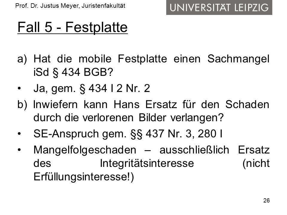 Fall 5 - Festplatte Hat die mobile Festplatte einen Sachmangel iSd § 434 BGB Ja, gem. § 434 I 2 Nr. 2.