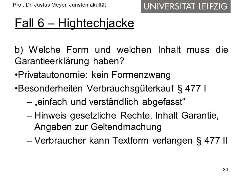 Fall 6 – Hightechjacke b) Welche Form und welchen Inhalt muss die Garantieerklärung haben Privatautonomie: kein Formenzwang.
