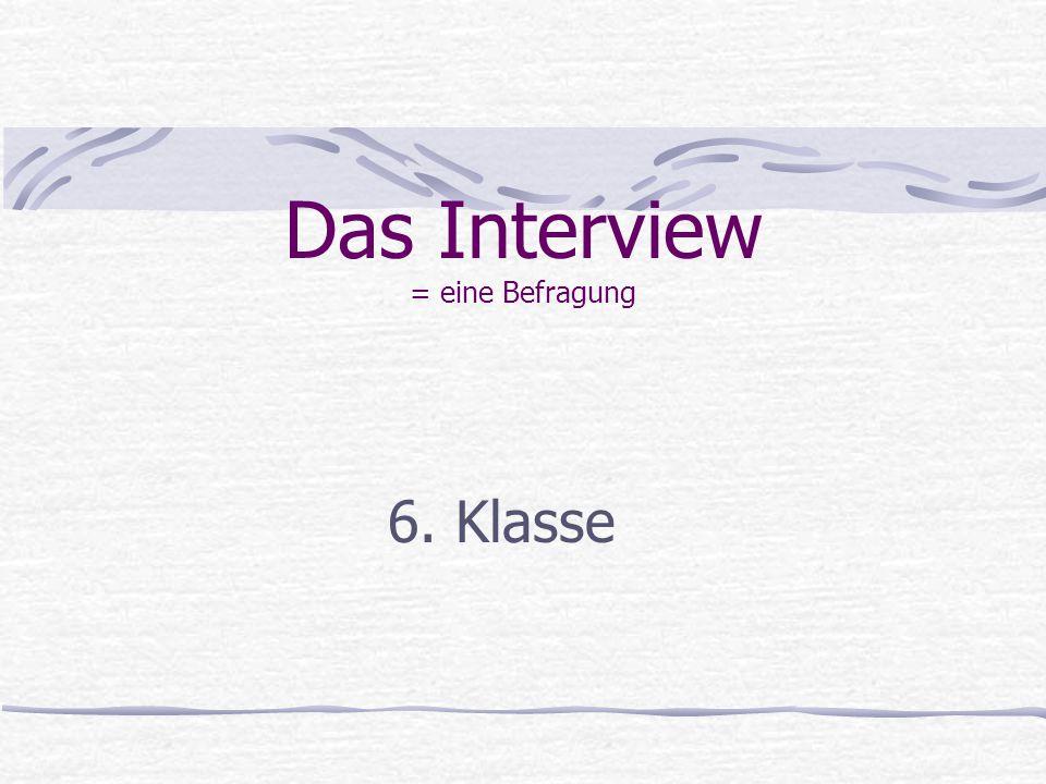 Das Interview = eine Befragung