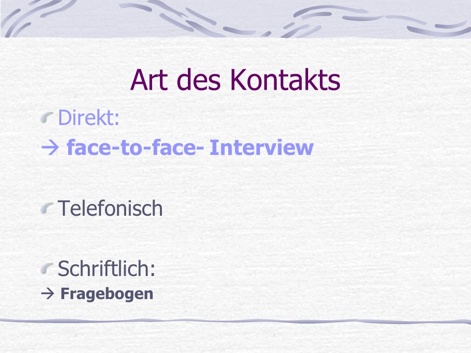Art des Kontakts Direkt:  face-to-face- Interview Telefonisch