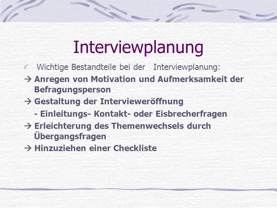 Interviewplanung Wichtige Bestandteile bei der Interviewplanung: