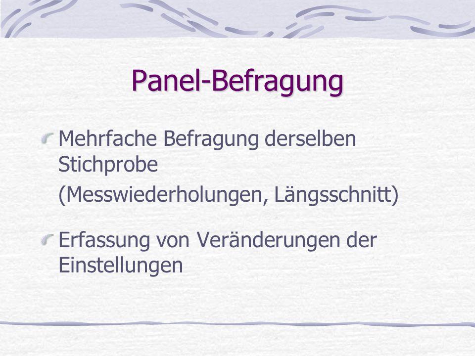 Panel-Befragung Mehrfache Befragung derselben Stichprobe