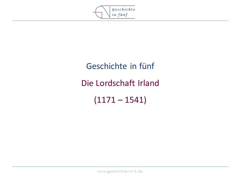 Geschichte in fünf Die Lordschaft Irland (1171 – 1541)