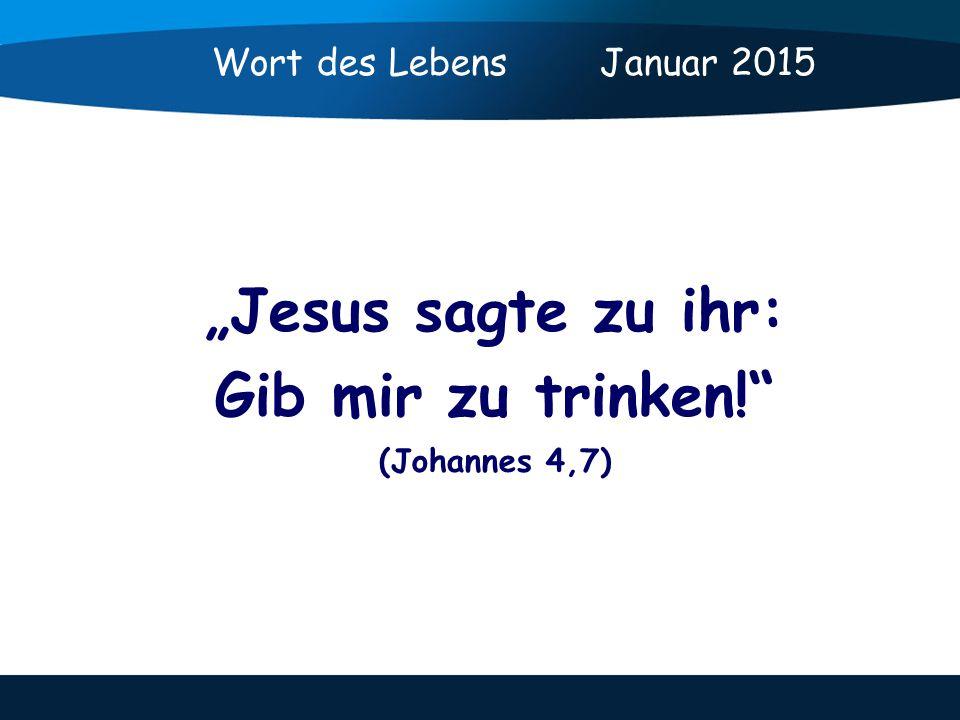 """""""Jesus sagte zu ihr: Gib mir zu trinken! (Johannes 4,7)"""
