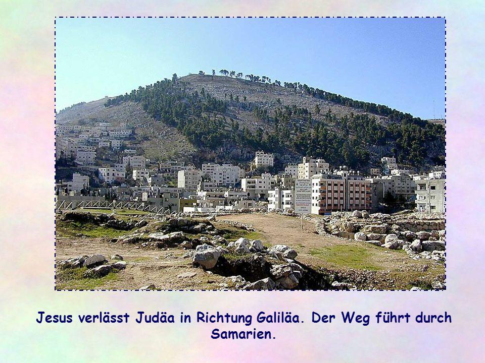 Jesus verlässt Judäa in Richtung Galiläa. Der Weg führt durch Samarien.