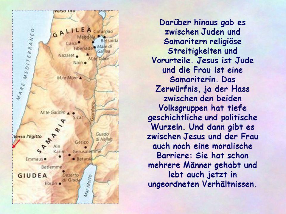 Darüber hinaus gab es zwischen Juden und Samaritern religiöse Streitigkeiten und Vorurteile.