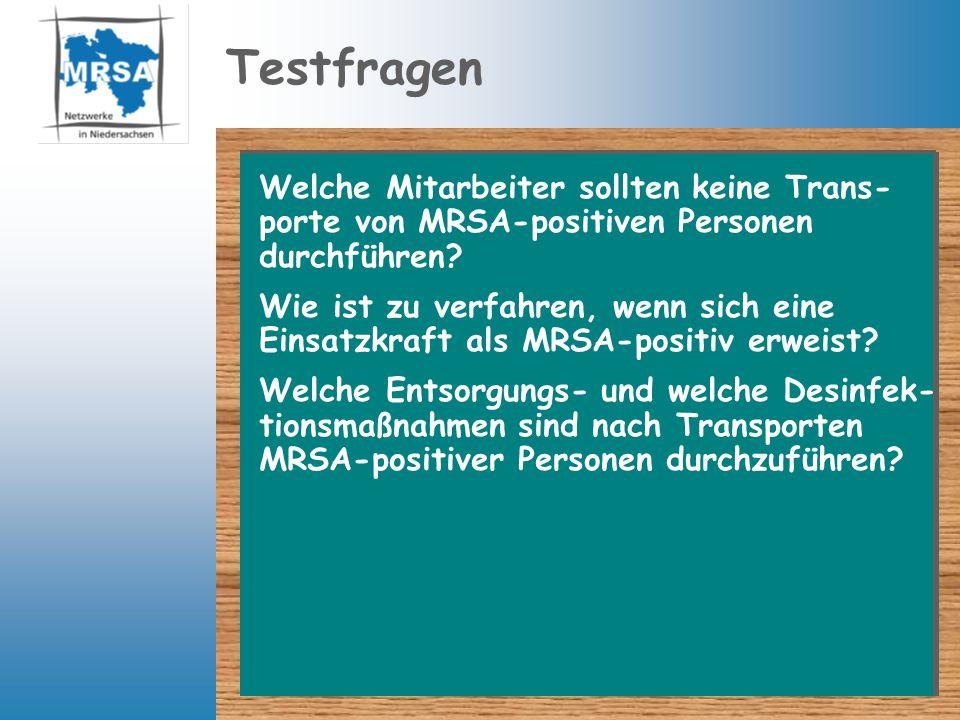 Testfragen Welche Mitarbeiter sollten keine Trans- porte von MRSA-positiven Personen durchführen