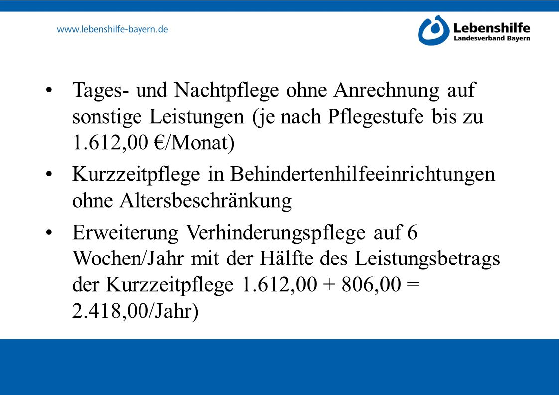 Tages- und Nachtpflege ohne Anrechnung auf sonstige Leistungen (je nach Pflegestufe bis zu 1.612,00 €/Monat)
