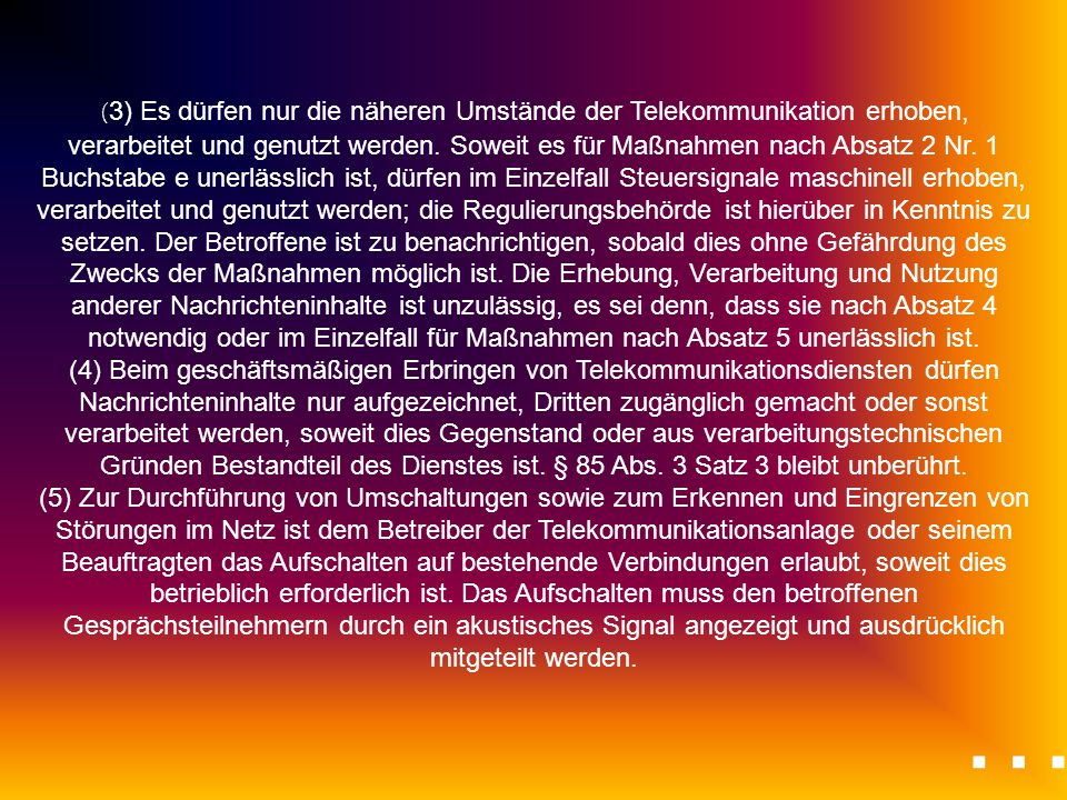 (3) Es dürfen nur die näheren Umstände der Telekommunikation erhoben,