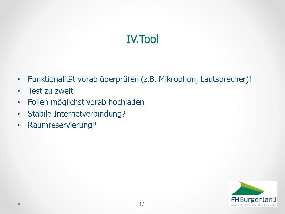IV.Tool Funktionalität vorab überprüfen (z.B. Mikrophon, Lautsprecher)! Test zu zweit. Folien möglichst vorab hochladen.